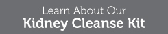 Learn More About the Complete Kidney Cleanse Kit