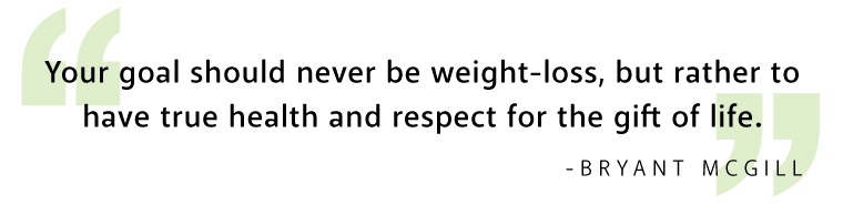 Your goal should never weight loss but rather to respect life